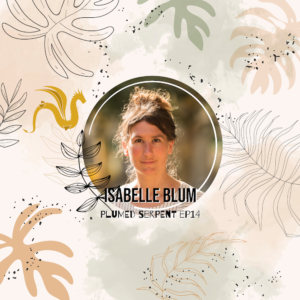 Isabelle Blum: Being in Harmony with Nature (ep14)