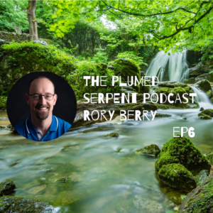 Plumed Serpent Podcast Episode Rory Berry